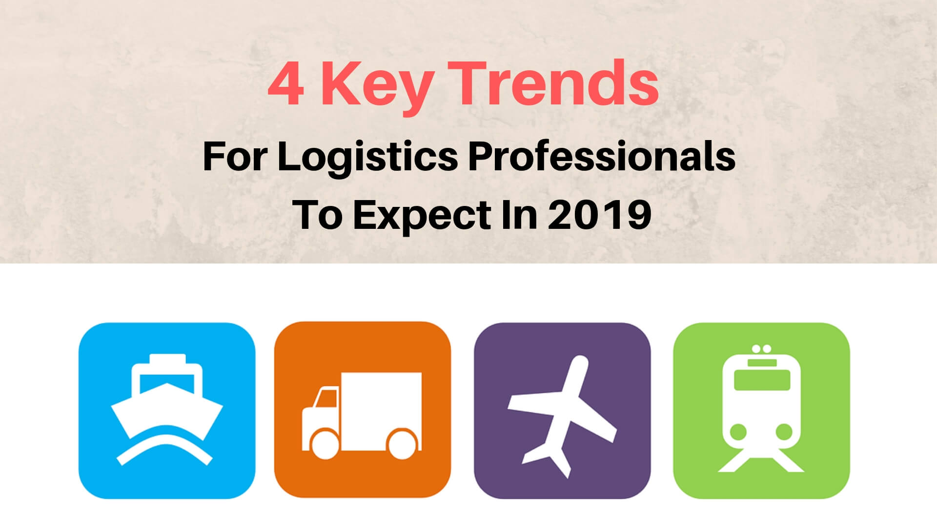 4 Key Trends For Logistics Professionals To Expect In 2019